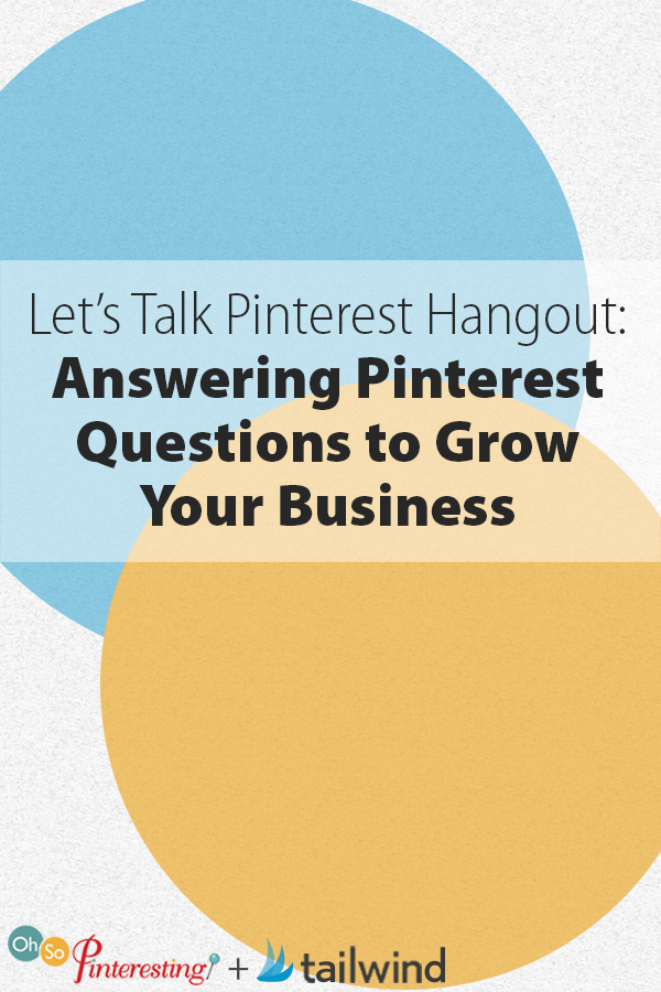 Let's Talk Pinterest Hangout: Answering Pinterest Questions to Grow Your Business