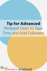 Tip for Advanced Pinterest Users to Save Time and Add Followers