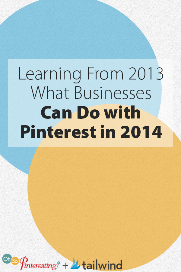 Learning From 2013 What Businesses Can Do with Pinterest in 2014