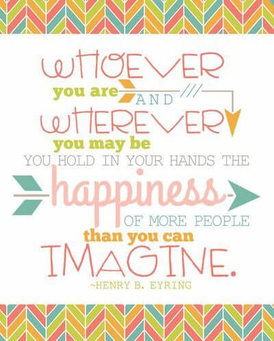 Whoever you are and where ever you may be, you hold in your hands the happiness of more people than you can imagine.
