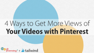 4 Ways to Get More Views of Your Videos with Pinterest