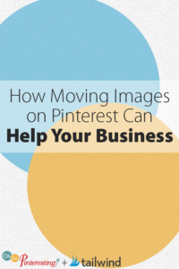 How Moving Images on Pinterest Can Help Your Business