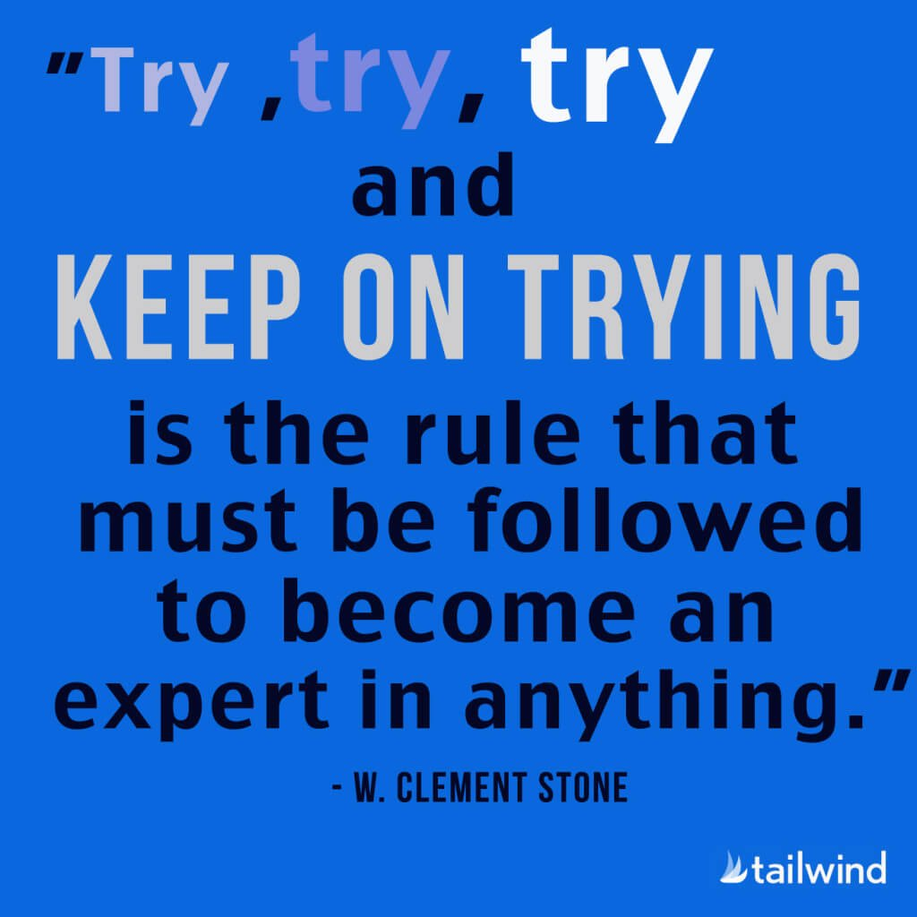 Try, try, try and keep on trying is the rule that must be followed to become an expert in anything. - W. Clement Stone