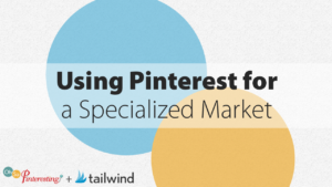 Using Pinterest for a Specialized Market OSP 067