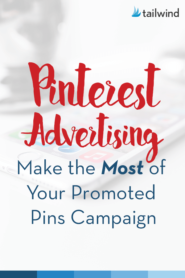 Pinterest Advertising: Making the Most of Your Promoted Pins Campaign