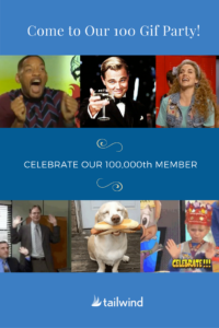 Come to Tailwind's 100 gif party and help us celebrate reaching 100,000 members