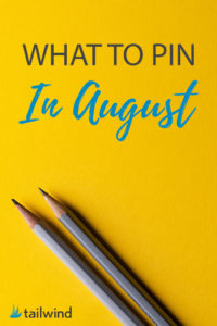 What to Pin to Pinterest in August
