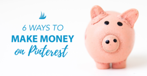 6 Ways to Make Money on Pinterest
