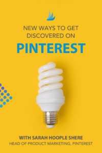 Image of light bulb with the text: New Ways to get Discovered on Pinterest with Sarah Hoople Shere Head of Product Marketing, Pinterest