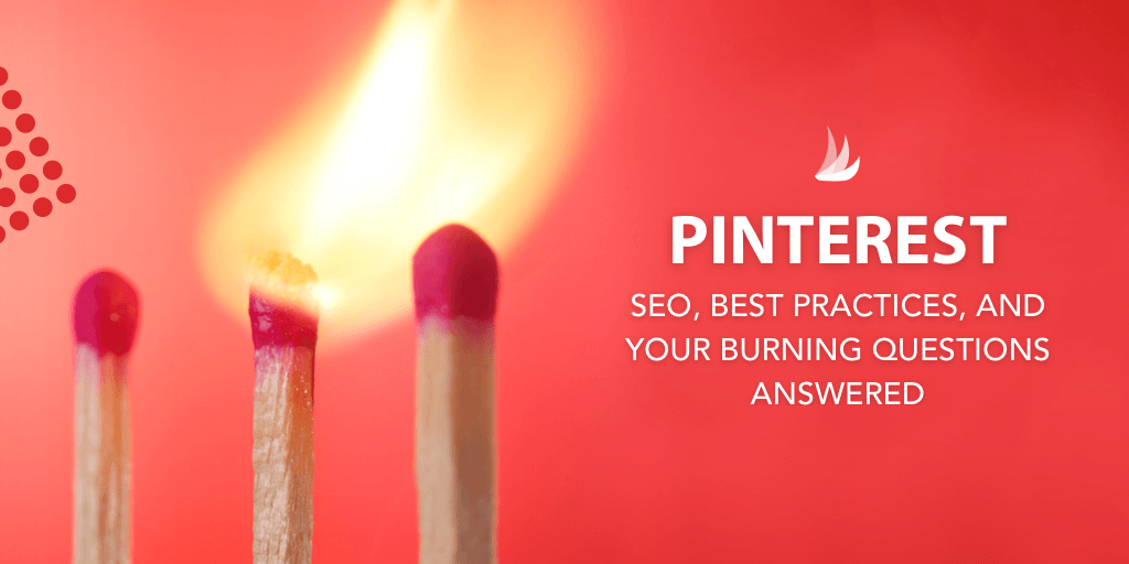 Image of three matches with the text: Pinterest SEO, Best Practices, and Your Burning Questions Answered