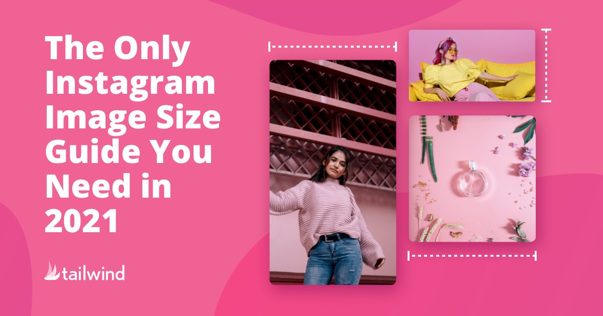 The Only Instagram Image Size Guide You Need In 2021 Tailwind App