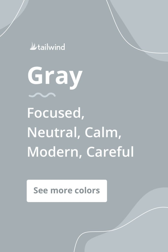 Gray evokes a mood of focus, neutrality and calm for brands that use it. See more color psychology definitions here!