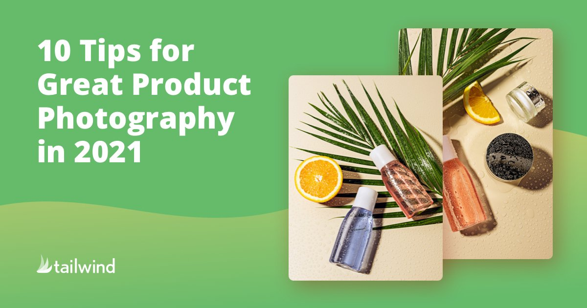 10 Tips for Great Product Photography in 2021